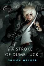 A Stroke of Dumb Luck ebook by Shiloh Walker