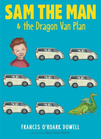 Sam the Man & the Dragon Van Plan ebook by Frances O'Roark Dowell