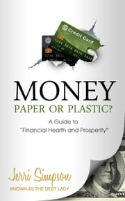 "MONEY - Paper or Plastic? - A Guide to ""Financial Health & Prosperity"" ebook by Jerri Simpson"
