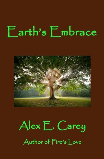 Earth's Embrace ebook by Alex E. Carey