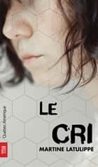 Le Cri ebook by Martine Latulippe