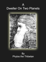 A Dweller On Two Planets ebook by Phylos The Thibetan
