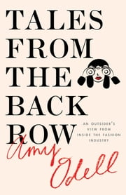 Tales from the Back Row - An Outsider's View from Inside the Fashion Industry ebook by Amy Odell