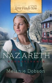 Love Finds You in Nazareth, Pennsylvania ebook by Melanie Dobson