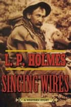 Singing Wires - A Western Story ebook by L. P. Holmes