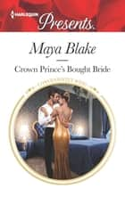 Crown Prince's Bought Bride - A Contemporary Royal Romance eBook by Maya Blake