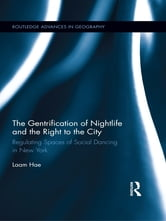 The Gentrification of Nightlife and the Right to the City - Regulating Spaces of Social Dancing in New York ebook by Laam Hae