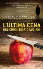 L'ultima cena del commissario Luciani ebook by Claudio Paglieri