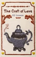 The Craft of Love ebook by EE Ottoman