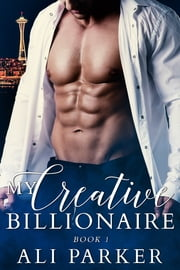 My Creative Billionaire 1 ebook by Ali Parker