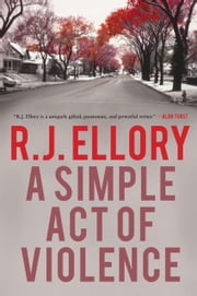 A Simple Act of Violence ebook by R.J. Ellory