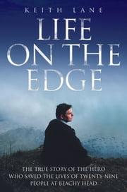 Life on the Edge - The True Story of the Hero Who Saved the Lives of Twenty-Nine People at Beachy Head ebook by Keith Lane