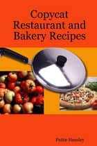 Copycat Restaurant and Bakery Recipes ebook by Pattie Hensley
