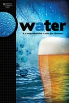 Water - A Comprehensive Guide for Brewers ebook by Colin Kaminski, John Palmer, Ph.D.,...