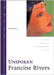 Unspoken - Bathsheba ebook by Francine Rivers