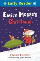 Early Reader: Emily Mouse's Christmas ebook by Vivian French, Mark Marshall