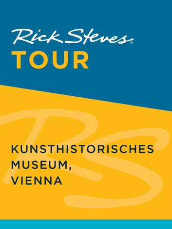 Rick Steves Tour: Kunsthistorisches Museum, Vienna ebook by Rick Steves