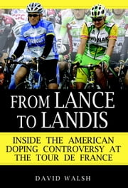 From Lance to Landis - Inside the American Doping Controversy at the Tour de France ebook by David Walsh
