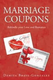 Marriage Coupons - Rekindle Your Love and Romance ebook by Damita Braye-Gonzalez