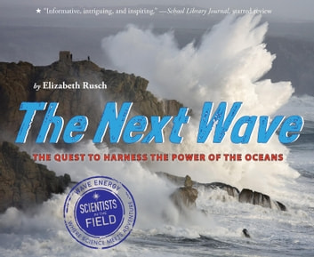 The Next Wave - The Quest to Harness the Power of the Oceans ebook by Elizabeth Rusch