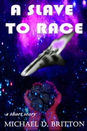 A Slave to Race ebook by Michael D. Britton