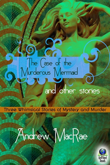 The Case of the Murderous Mermaid and Other Stories ebook by Andrew MacRae