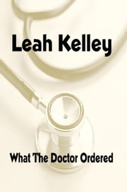 What the Doctor Ordered ebook by Leah Kelley