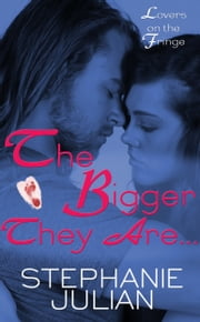 The Bigger They Are... ebook by Stephanie Julian