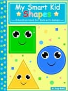 My Smart Kids - Shapes - Education book for kids with Games ebook by Suzy Makó