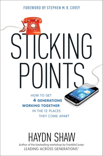 Sticking Points - How to Get 4 Generations Working Together in the 12 Places They Come Apart ebook by Haydn Shaw
