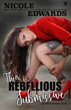 Their Rebellious Submissive ebook by Nicole Edwards