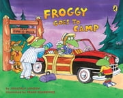 Froggy Goes to Camp ebook by Jonathan London,Frank Remkiewicz,Jonathan London