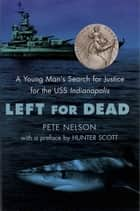 Left for Dead - A Young Man's Search for Justice for the USS Indianapolis ebook by Pete Nelson