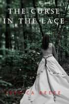 The Curse in the Lace ebook by Jessica Reece