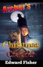 Archer's Christmas Cracker ebook by Edward Fisher
