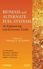 Biomass and Alternate Fuel Systems ebook by Thomas F. McGowan,Michael L. Brown,William S. Bulpitt,James L. Walsh Jr.