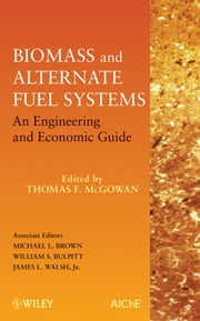 Biomass and Alternate Fuel Systems - An Engineering and Economic Guide ebook by Thomas F. McGowan,Michael L. Brown,William S. Bulpitt,James L. Walsh Jr.