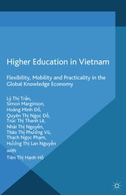 Higher Education in Vietnam - Flexibility, Mobility and Practicality in the Global Knowledge Economy ebook by L. Tran,S. Marginson,H. Do,T. Le,T. Vu,Thach Pham,Nhài Thi Nguy#n
