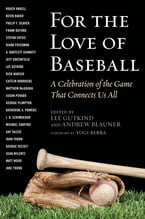 For the Love of Baseball, A Celebration of the Game That Connects Us All