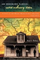 An Ordinary Family - Extra-Ordinary Times - A LOOK at the BEEBE/BEBEE FAMILY HISTORY 1535-2015 ebook by Roy L. Bebee
