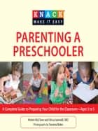 Knack Parenting a Preschooler - A Complete Guide to Preparing Your Child for the Classroom--Ages 3 to 5 ebook by Vincent Iannelli, MD, Susana Bates,...