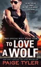 To Love a Wolf ebook by Paige Tyler