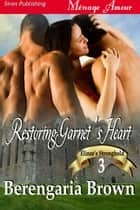 Restoring Garnets Heart ebook by Berengaria Brown