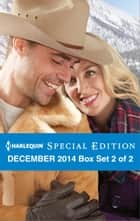 Harlequin Special Edition December 2014 - Box Set 2 of 2 - A Bravo Christmas Wedding\A Very Maverick Christmas\A Texas Rescue Christmas ebook by Christine Rimmer, Rachel Lee, Caro Carson