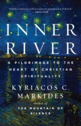 Inner River - A Pilgrimage to the Heart of Christian Spirituality ebook by Kyriacos C. Markides
