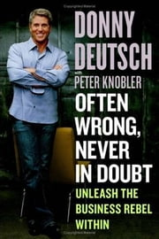 Often Wrong, Never in Doubt ebook by Donny Deutsch,Peter Knobler