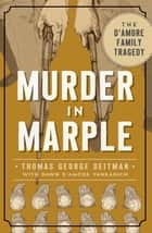 Murder in Marple - The D'Amore Family Tragedy ebook by Thomas George Deitman, Dawn D'Amore Yankanich