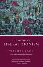 The Myths of Liberal Zionism ebook by Yitzhak Laor