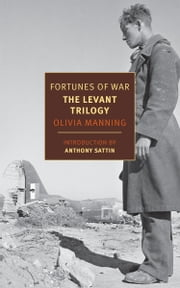 Fortunes of War: The Levant Trilogy ebook by Olivia Manning,Anthony Sattin