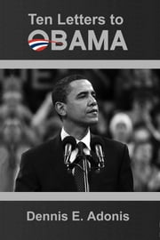 Ten Letters to Obama ebook by Dennis E. Adonis